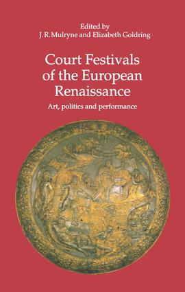 Court Festivals of the European Renaissance: Art, Politics and Performance, 1st Edition (Hardback) book cover