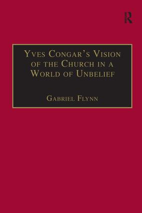Yves Congar's Vision of the Church in a World of Unbelief: 1st Edition (Hardback) book cover