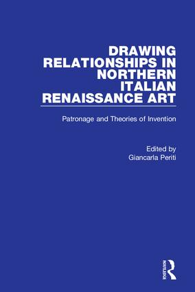 Drawing Relationships in Northern Italian Renaissance Art: Patronage and Theories of Invention, 1st Edition (Paperback) book cover