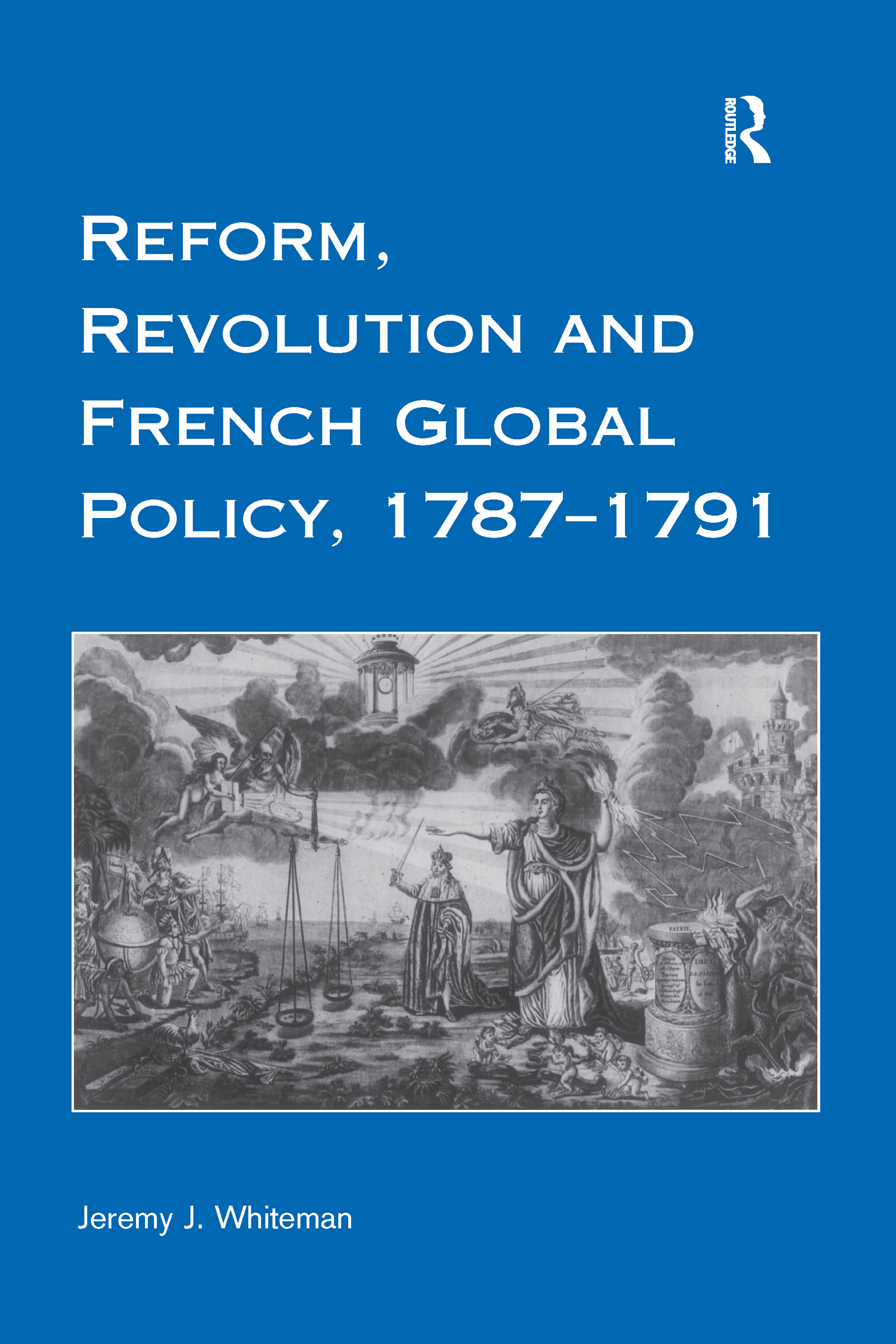 Reform, Revolution and French Global Policy, 1787-1791: 1st Edition (Hardback) book cover