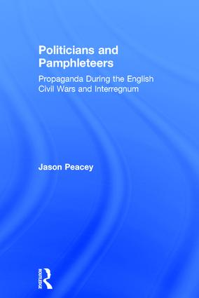 Politicians and Pamphleteers: Propaganda During the English Civil Wars and Interregnum, 1st Edition (Hardback) book cover