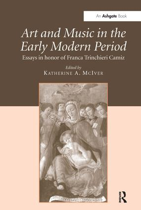 Art and Music in the Early Modern Period: Essays in Honor of Franca Trinchieri Camiz, 1st Edition (Paperback) book cover