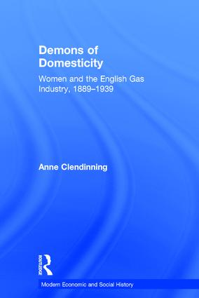 Demons of Domesticity: Women and the English Gas Industry, 1889–1939 (Hardback) book cover