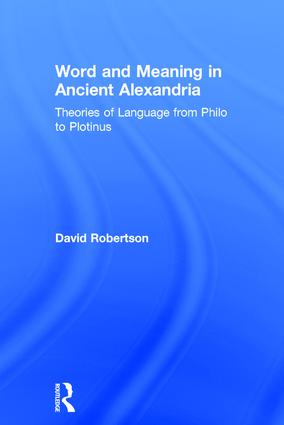 Word and Meaning in Ancient Alexandria: Theories of Language from Philo to Plotinus, 1st Edition (Hardback) book cover