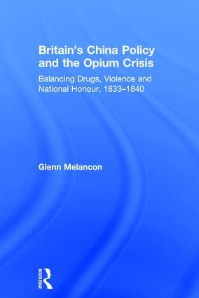 Britain's China Policy and the Opium Crisis: Balancing Drugs, Violence and National Honour, 1833–1840, 1st Edition (Hardback) book cover