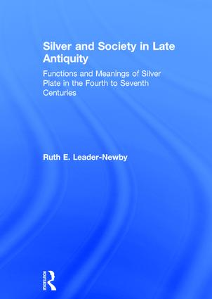 Silver and Society in Late Antiquity: Functions and Meanings of Silver Plate in the Fourth to Seventh Centuries, 1st Edition (Hardback) book cover