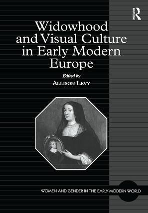Widowhood and Visual Culture in Early Modern Europe: 1st Edition (Hardback) book cover