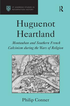 Huguenot Heartland: Montauban and Southern French Calvinism During the Wars of Religion, 1st Edition (Hardback) book cover
