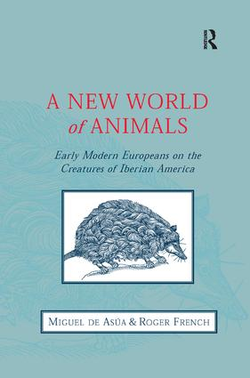 A New World of Animals: Early Modern Europeans on the Creatures of Iberian America, 1st Edition (Hardback) book cover