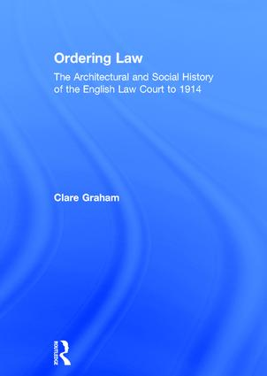 Ordering Law: The Architectural and Social History of the English Law Court to 1914, 1st Edition (Hardback) book cover