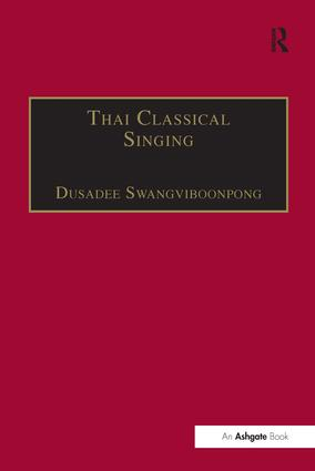 Thai Classical Singing: Its History, Musical Characteristics and Transmission, 1st Edition (Hardback) book cover