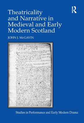 Theatricality and Narrative in Medieval and Early Modern Scotland