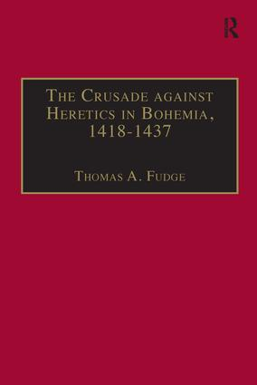 The Crusade against Heretics in Bohemia, 1418–1437: Sources and Documents for the Hussite Crusades book cover