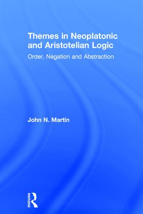 Themes in Neoplatonic and Aristotelian Logic: Order, Negation and Abstraction book cover
