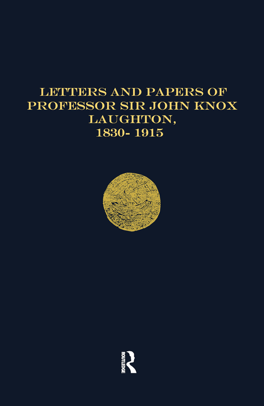 Letters and Papers of Professor Sir John Knox Laughton, 1830-1915: 1st Edition (Paperback) book cover
