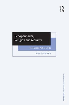 Schopenhauer, Religion and Morality: The Humble Path to Ethics (Hardback) book cover