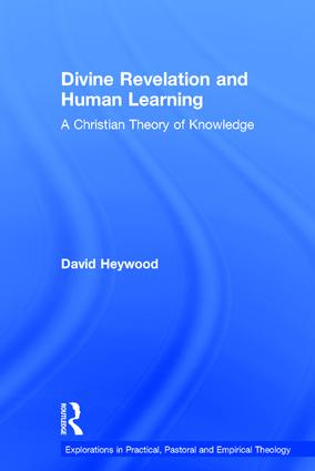 Divine Revelation and Human Learning: A Christian Theory of Knowledge, 1st Edition (Hardback) book cover