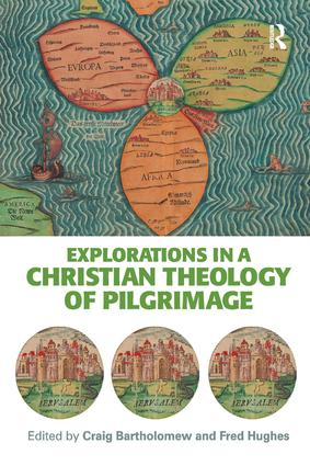 Explorations in a Christian Theology of Pilgrimage: 1st Edition (Paperback) book cover