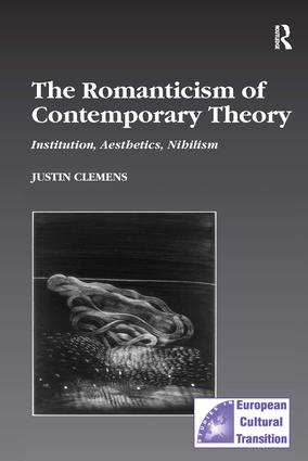 The Romanticism of Contemporary Theory: Institution, Aesthetics, Nihilism, 1st Edition (Hardback) book cover