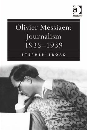 Olivier Messiaen: Journalism 1935–1939: 1st Edition (Hardback) book cover