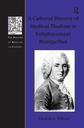 A Cultural History of Medical Vitalism in Enlightenment Montpellier: 1st Edition (Hardback) book cover
