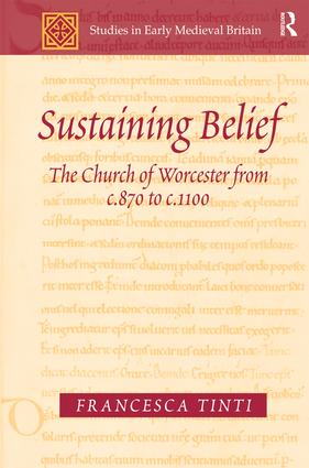 Sustaining Belief: The Church of Worcester from c.870 to c.1100, 1st Edition (Hardback) book cover