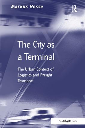 The City as a Terminal: The Urban Context of Logistics and Freight Transport book cover
