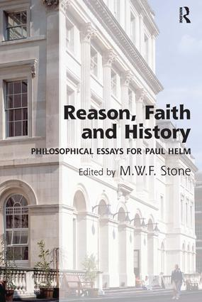 Reason, Faith and History: Philosophical Essays for Paul Helm, 1st Edition (Hardback) book cover