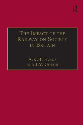 The Impact of the Railway on Society in Britain: Essays in Honour of Jack Simmons, 1st Edition (Hardback) book cover