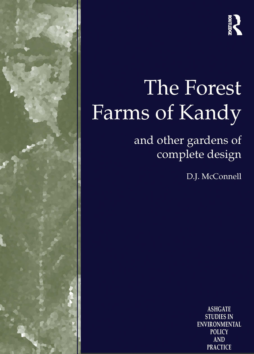 The Forest Farms of Kandy: and Other Gardens of Complete Design, 1st Edition (Hardback) book cover