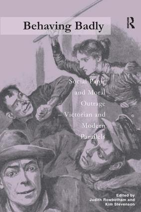 Behaving Badly: Social Panic and Moral Outrage - Victorian and Modern Parallels, 1st Edition (Hardback) book cover