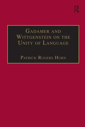 Gadamer and Wittgenstein on the Unity of Language: Reality and Discourse without Metaphysics (Hardback) book cover