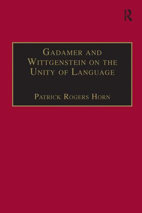 Gadamer and Wittgenstein on the Unity of Language: Reality and Discourse without Metaphysics book cover