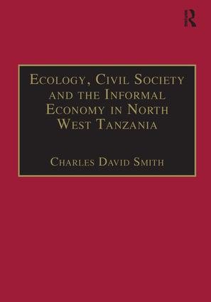 Ecology, Civil Society and the Informal Economy in North West Tanzania: 1st Edition (Paperback) book cover
