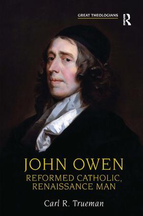 John Owen: Reformed Catholic, Renaissance Man, 1st Edition (Paperback) book cover