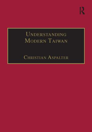 Understanding Modern Taiwan: Essays in Economics, Politics and Social Policy, 1st Edition (Hardback) book cover