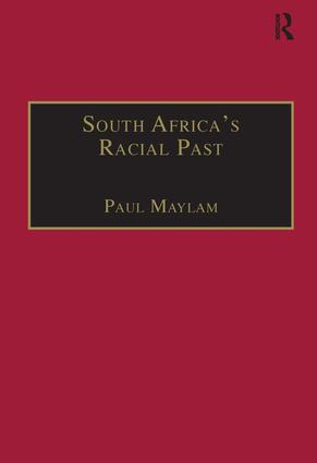 South Africa's Racial Past: The History and Historiography of Racism, Segregation, and Apartheid, 1st Edition (Hardback) book cover