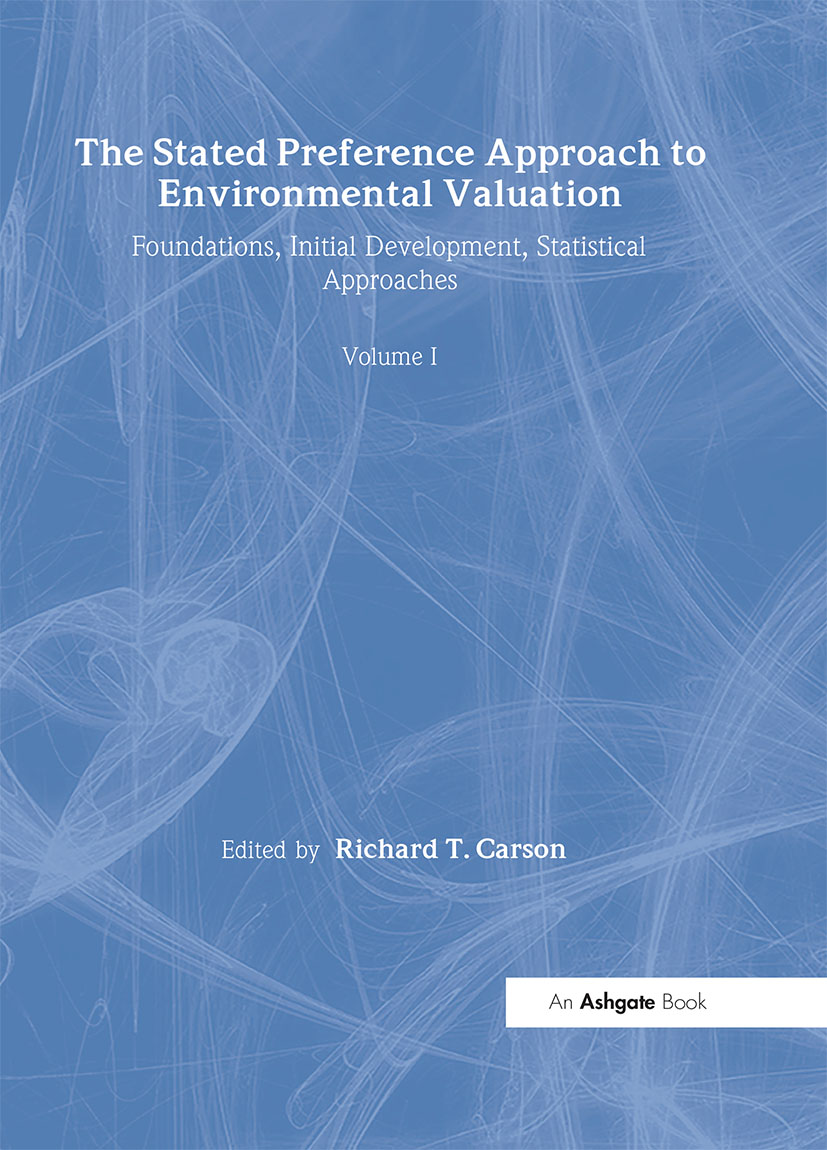 The Stated Preference Approach to Environmental Valuation, Volumes I, II and III: Volume I: Foundations, Initial Development, Statistical Approaches Volume II:Conceptual and Empirical Issues Volume III: Applications: Benefit-Cost Analysis and Natural Resource Damage Assessment book cover