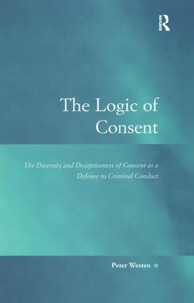 The Logic of Consent: The Diversity and Deceptiveness of Consent as a Defense to Criminal Conduct (Hardback) book cover