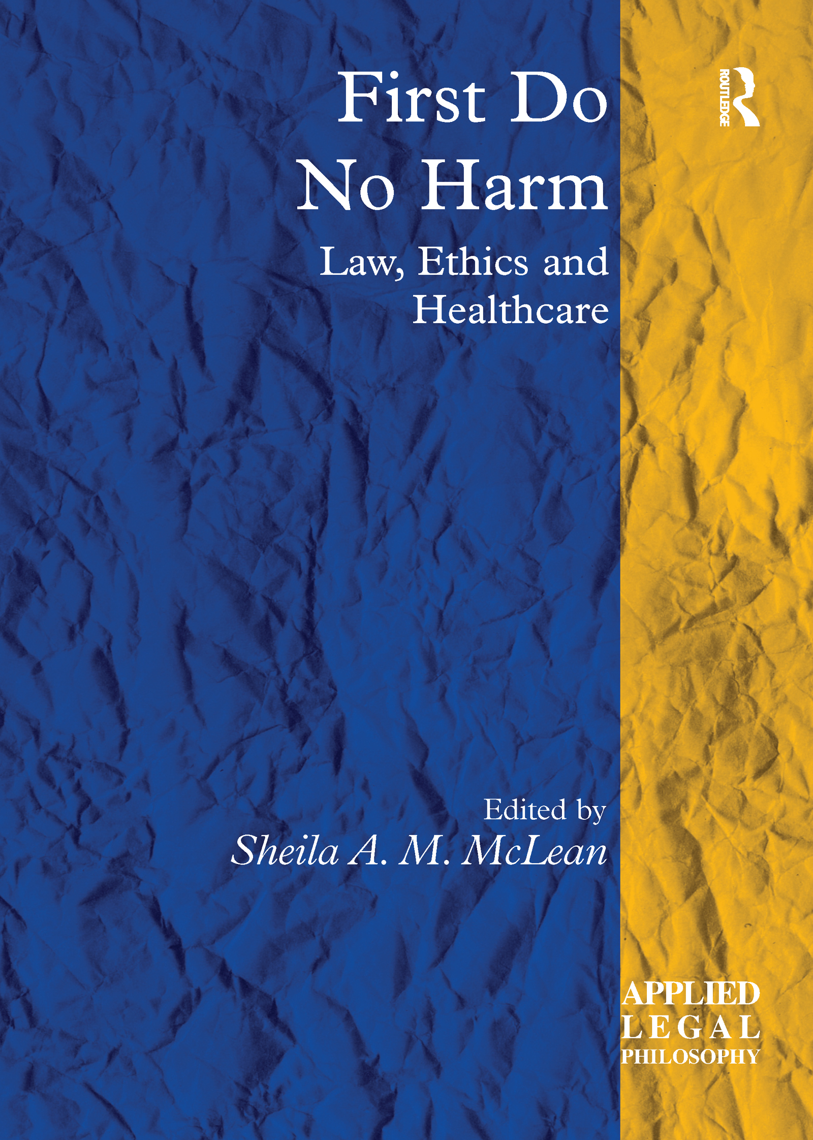 First Do No Harm: Law, Ethics and Healthcare, 1st Edition (Hardback) book cover