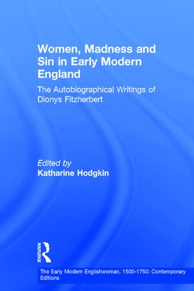 Women, Madness and Sin in Early Modern England: The Autobiographical Writings of Dionys Fitzherbert, 1st Edition (Hardback) book cover
