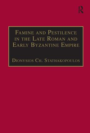 Famine and Pestilence in the Late Roman and Early Byzantine Empire: A Systematic Survey of Subsistence Crises and Epidemics, 1st Edition (Hardback) book cover