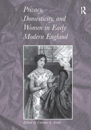 Privacy, Domesticity, and Women in Early Modern England: 1st Edition (Paperback) book cover