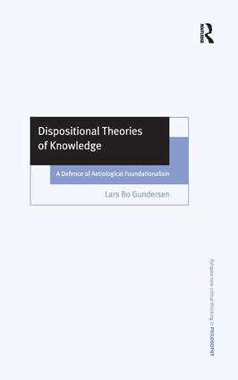 Dispositional Theories of Knowledge: A Defence of Aetiological Foundationalism, 1st Edition (Hardback) book cover
