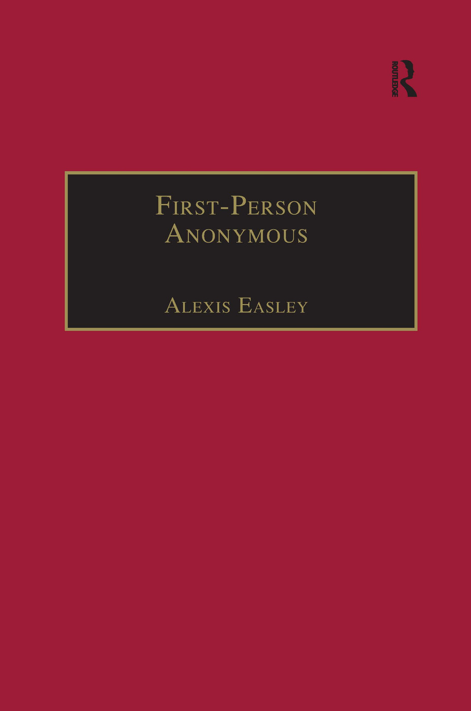 First-Person Anonymous: Women Writers and Victorian Print Media, 1830–1870, 1st Edition (Hardback) book cover