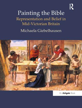 Painting the Bible: Representation and Belief in Mid-Victorian Britain, 1st Edition (Hardback) book cover
