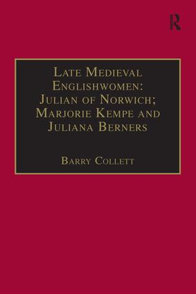 Late Medieval Englishwomen: Julian of Norwich; Marjorie Kempe and Juliana Berners: Printed Writings, 1500–1640: Series I, Part Four, Volume 3, 1st Edition (e-Book) book cover