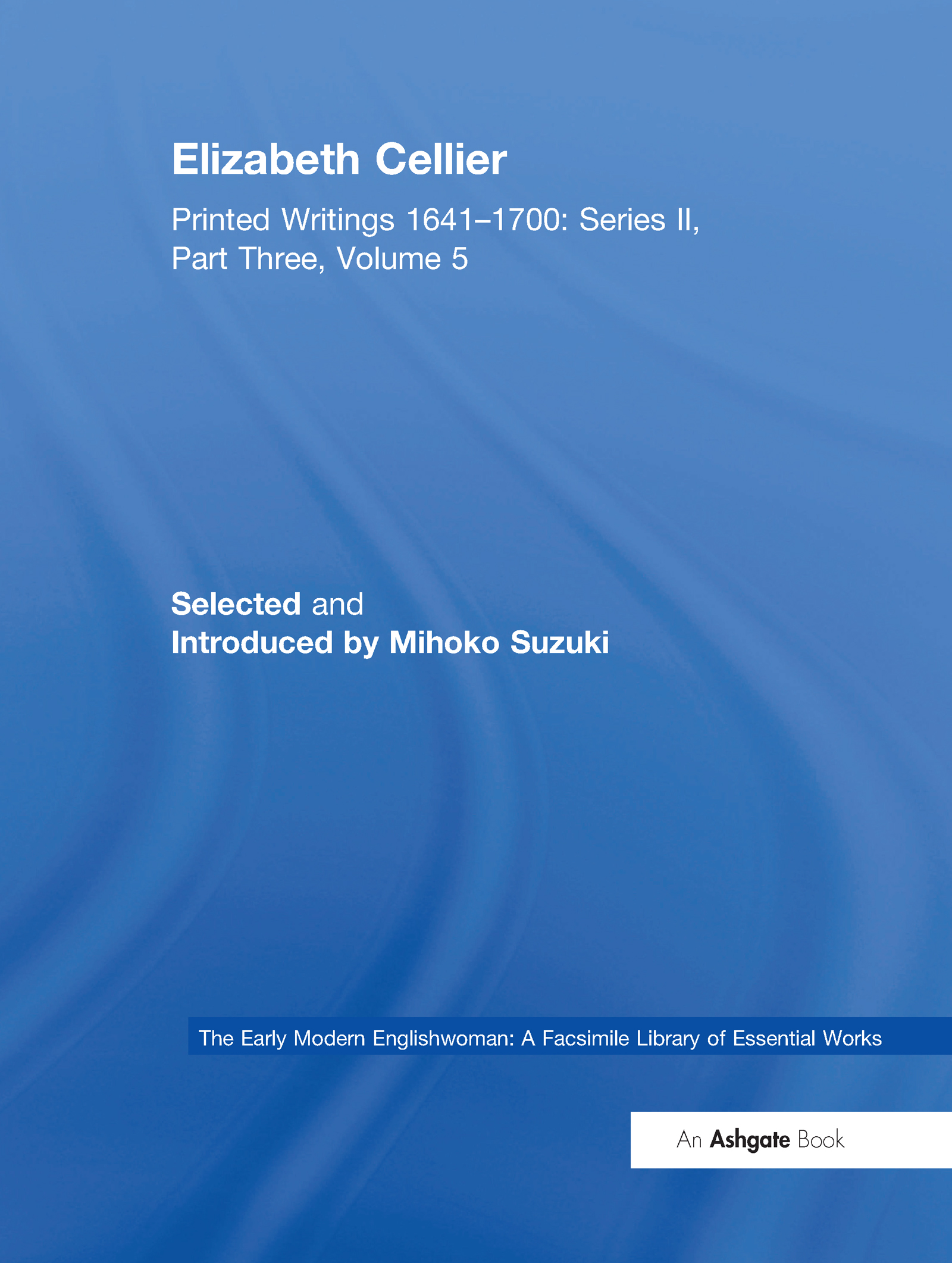 Elizabeth Cellier: Printed Writings 1641–1700: Series II, Part Three, Volume 5, 1st Edition (Hardback) book cover