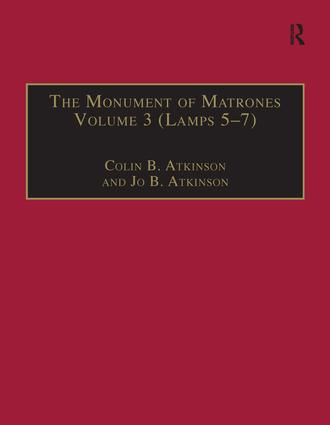 The Monument of Matrones Volume 3 (Lamps 5–7): Essential Works for the Study of Early Modern Women, Series III, Part One, Volume 6 book cover