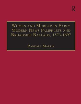 Women and Murder in Early Modern News Pamphlets and Broadside Ballads, 1573-1697: Essential Works for the Study of Early Modern Women, Series III, Part One, Volume 7 book cover